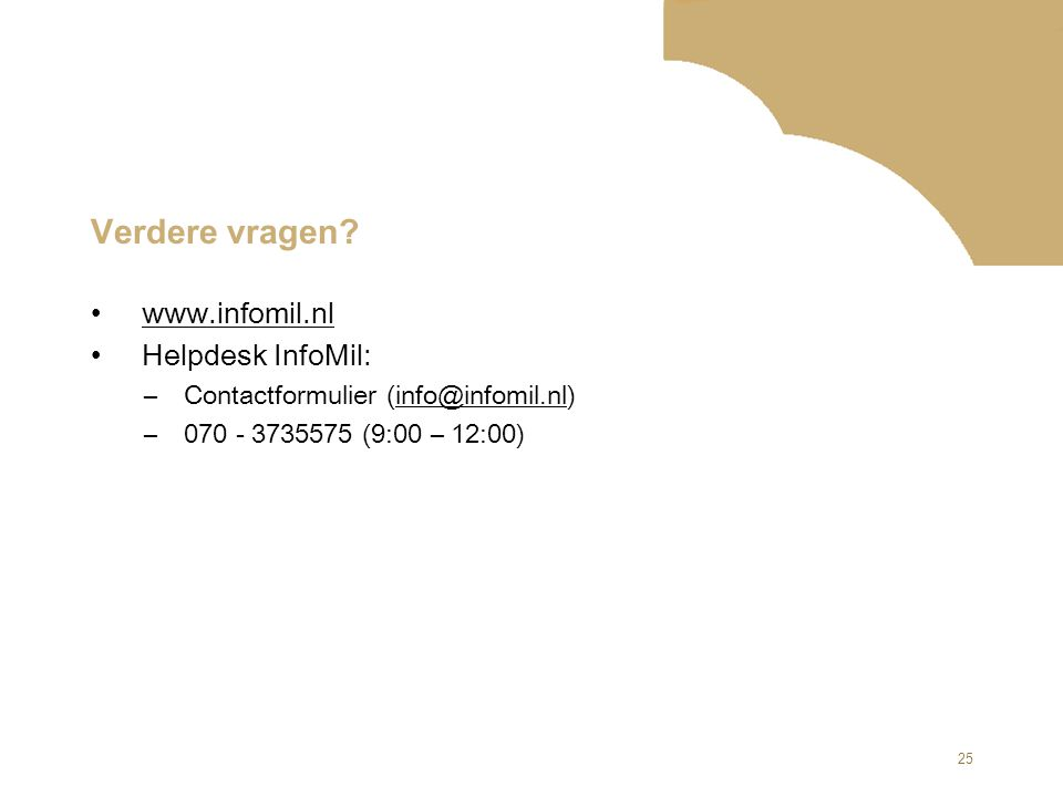 25 Verdere vragen? www.infomil.nl Helpdesk InfoMil: –Contactformulier (info@infomil.nl) –070 - 3735575 (9:00 – 12:00)
