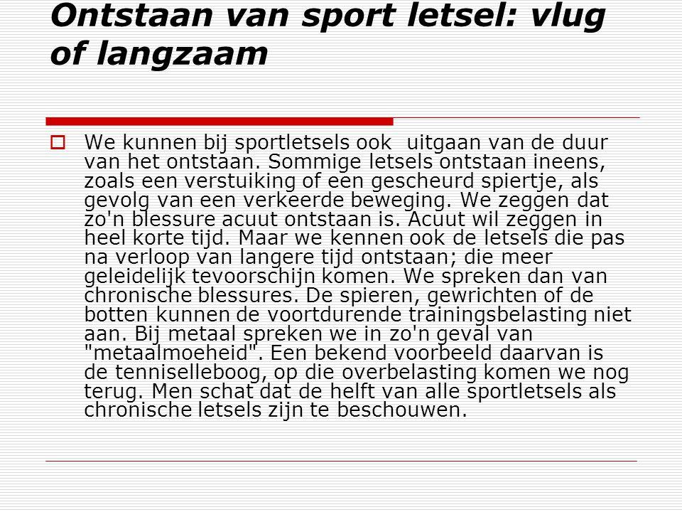 Ontstaan van sport letsel: vlug of langzaam  We kunnen bij sportletsels ook uitgaan van de duur van het ontstaan.