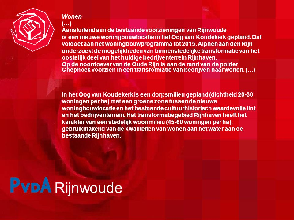 Rijnwoude Wonen (…) Aansluitend aan de bestaande voorzieningen van Rijnwoude is een nieuwe woningbouwlocatie in het Oog van Koudekerk gepland.