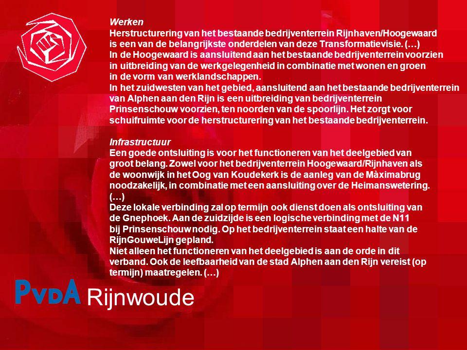 Rijnwoude Werken Herstructurering van het bestaande bedrijventerrein Rijnhaven/Hoogewaard is een van de belangrijkste onderdelen van deze Transformatievisie.