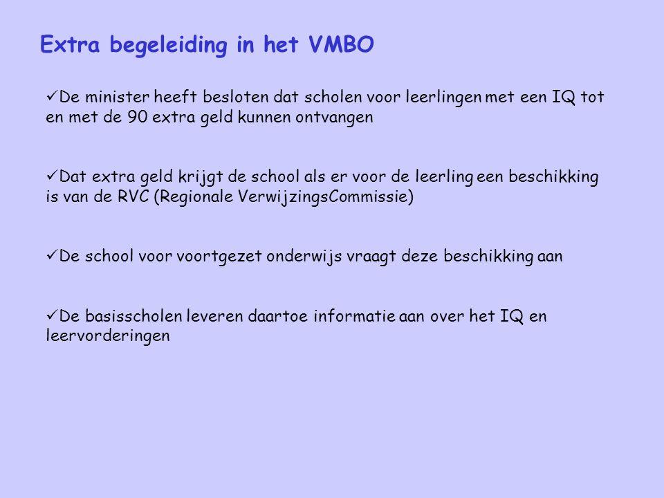 Extra begeleiding in het VMBO De minister heeft besloten dat scholen voor leerlingen met een IQ tot en met de 90 extra geld kunnen ontvangen Dat extra