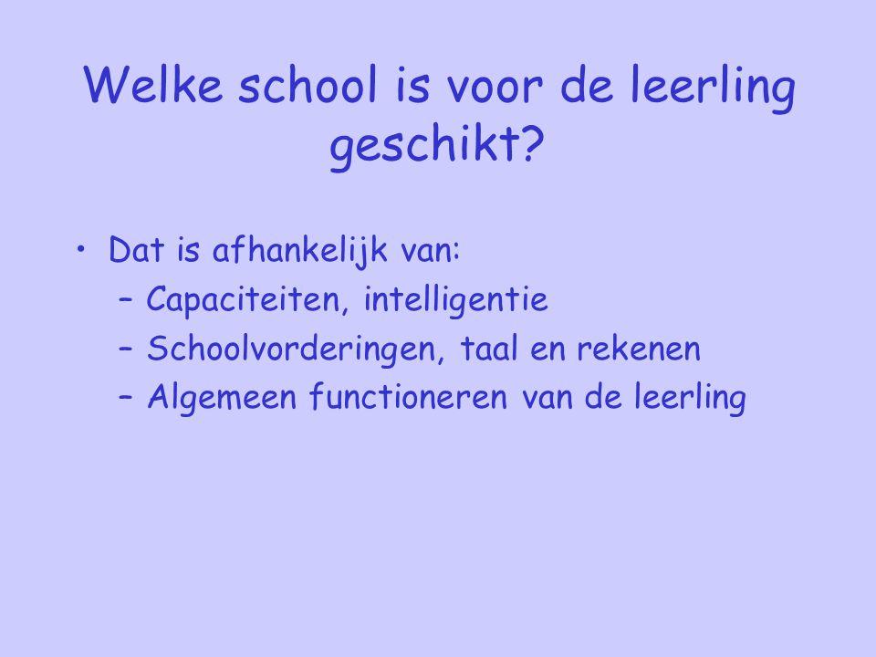 Welke school is voor de leerling geschikt? Dat is afhankelijk van: –Capaciteiten, intelligentie –Schoolvorderingen, taal en rekenen –Algemeen function