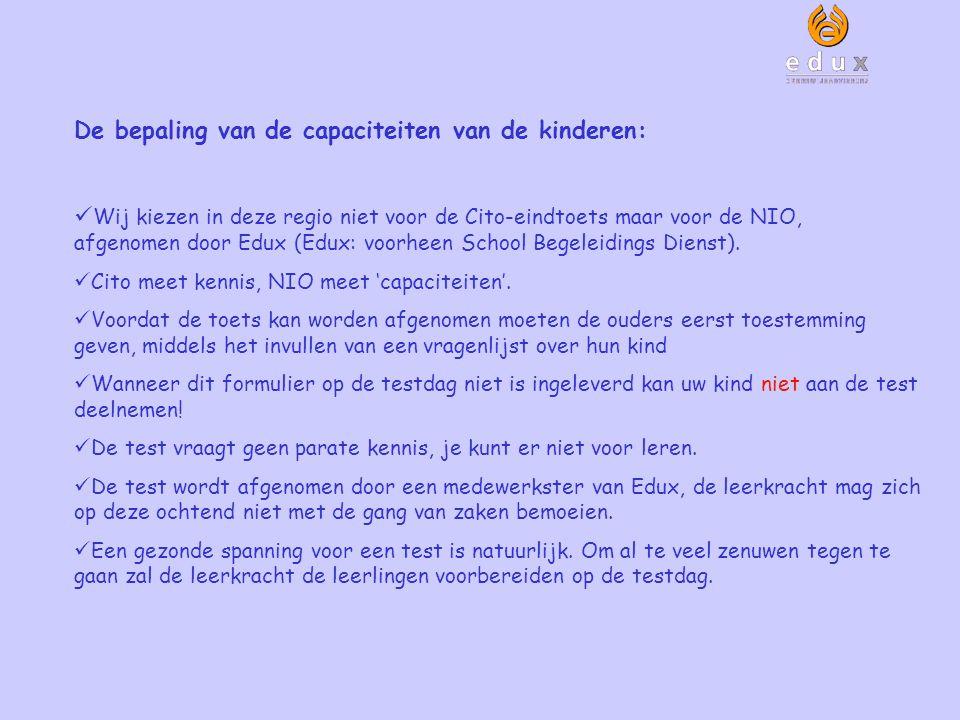 De bepaling van de capaciteiten van de kinderen: Wij kiezen in deze regio niet voor de Cito-eindtoets maar voor de NIO, afgenomen door Edux (Edux: voo