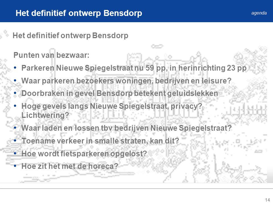 14 Het definitief ontwerp Bensdorp agenda Punten van bezwaar: Parkeren Nieuwe Spiegelstraat nu 59 pp, in herinrichting 23 pp Waar parkeren bezoekers woningen, bedrijven en leisure.