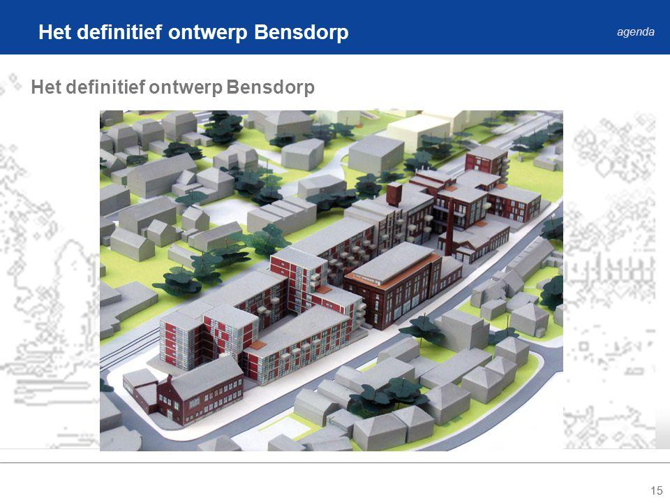 15 Het definitief ontwerp Bensdorp agenda Het definitief ontwerp Bensdorp