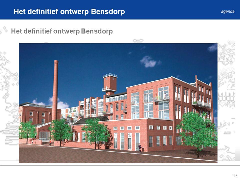 17 Het definitief ontwerp Bensdorp agenda Het definitief ontwerp Bensdorp