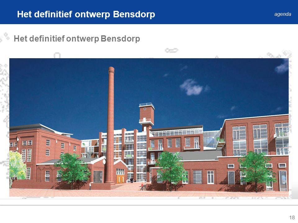18 Het definitief ontwerp Bensdorp agenda Het definitief ontwerp Bensdorp