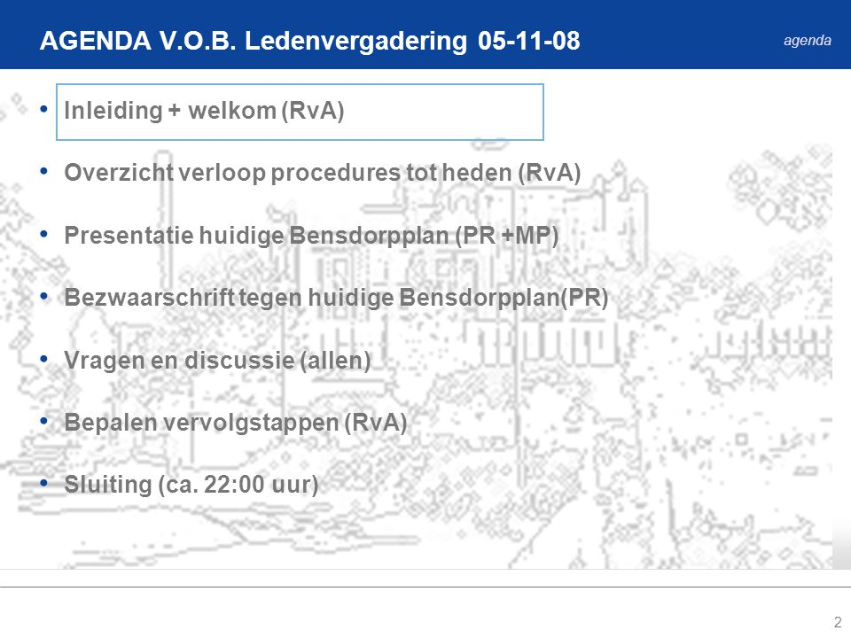 2 Inleiding + welkom (RvA) Overzicht verloop procedures tot heden (RvA) Presentatie huidige Bensdorpplan (PR +MP) Bezwaarschrift tegen huidige Bensdorpplan(PR) Vragen en discussie (allen) Bepalen vervolgstappen (RvA) Sluiting (ca.