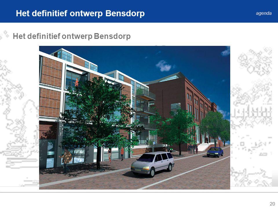 20 Het definitief ontwerp Bensdorp agenda Het definitief ontwerp Bensdorp