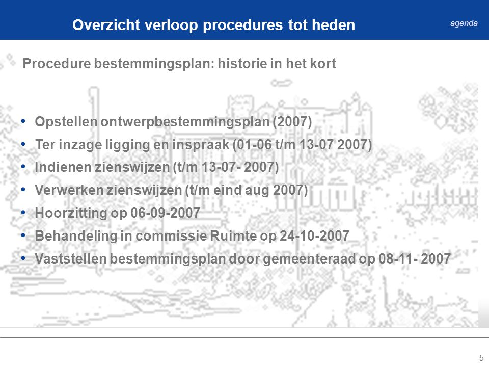 55 Procedure bestemmingsplan: historie in het kort Overzicht verloop procedures tot heden agenda Opstellen ontwerpbestemmingsplan (2007) Ter inzage ligging en inspraak (01-06 t/m 13-07 2007) Indienen zienswijzen (t/m 13-07- 2007) Verwerken zienswijzen (t/m eind aug 2007) Hoorzitting op 06-09-2007 Behandeling in commissie Ruimte op 24-10-2007 Vaststellen bestemmingsplan door gemeenteraad op 08-11- 2007