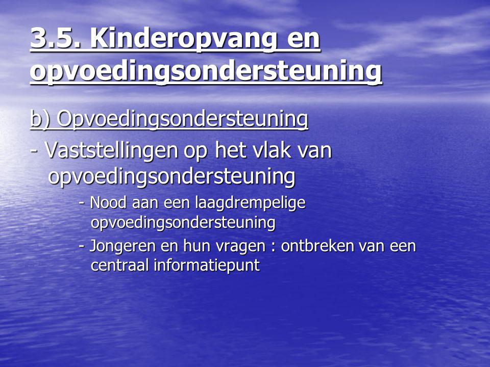 3.5. Kinderopvang en opvoedingsondersteuning b) Opvoedingsondersteuning - Vaststellingen op het vlak van opvoedingsondersteuning - Nood aan een laagdr