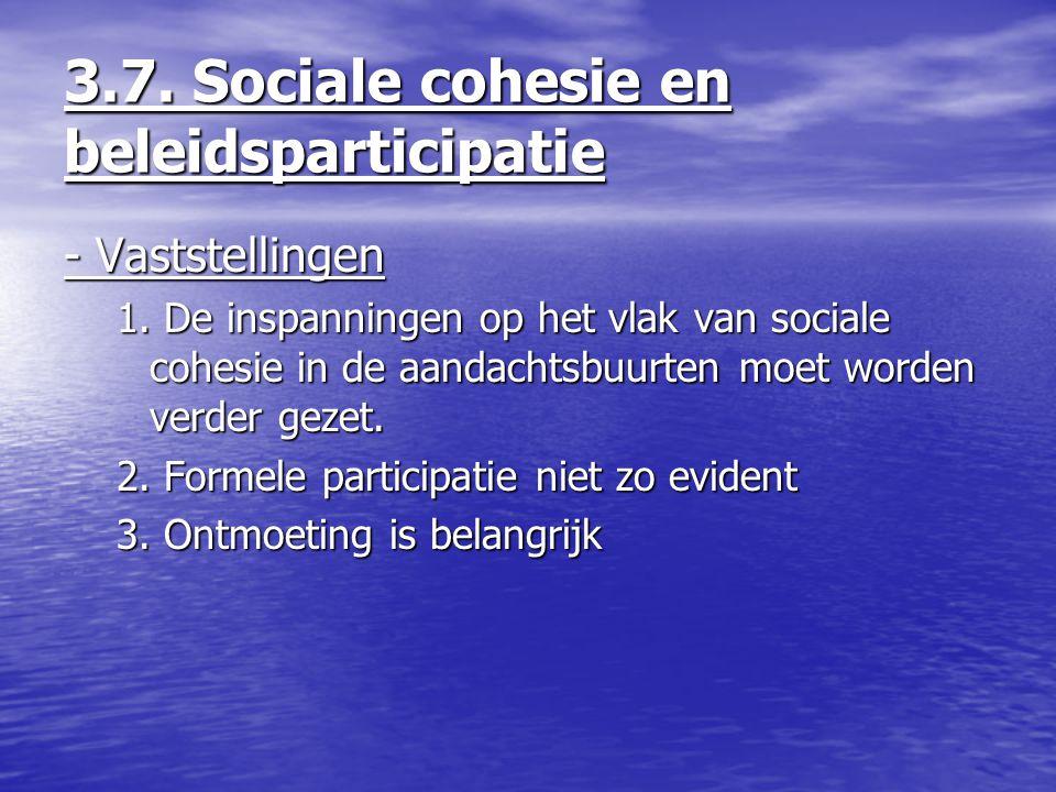 3.7. Sociale cohesie en beleidsparticipatie - Vaststellingen 1. De inspanningen op het vlak van sociale cohesie in de aandachtsbuurten moet worden ver