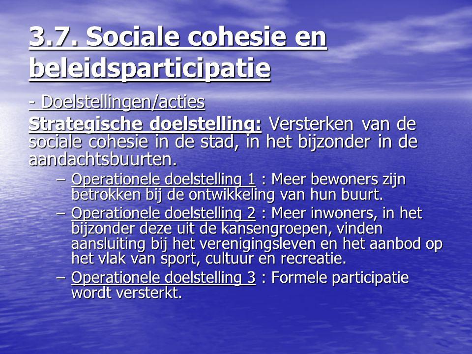 3.7. Sociale cohesie en beleidsparticipatie - Doelstellingen/acties Strategische doelstelling: Versterken van de sociale cohesie in de stad, in het bi