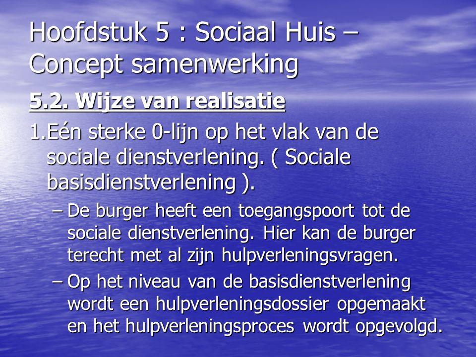 Hoofdstuk 5 : Sociaal Huis – Concept samenwerking 5.2. Wijze van realisatie 1.Eén sterke 0-lijn op het vlak van de sociale dienstverlening. ( Sociale