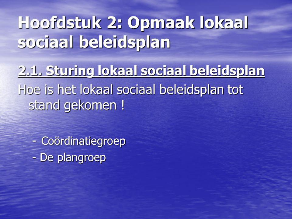 2.1. Sturing lokaal sociaal beleidsplan Hoe is het lokaal sociaal beleidsplan tot stand gekomen ! -Coördinatiegroep - De plangroep