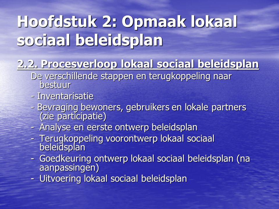Hoofdstuk 2: Opmaak lokaal sociaal beleidsplan 2.2. Procesverloop lokaal sociaal beleidsplan De verschillende stappen en terugkoppeling naar bestuur -