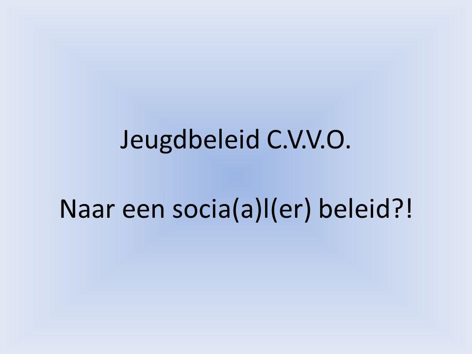 Jeugdbeleid C.V.V.O. Naar een socia(a)l(er) beleid?!