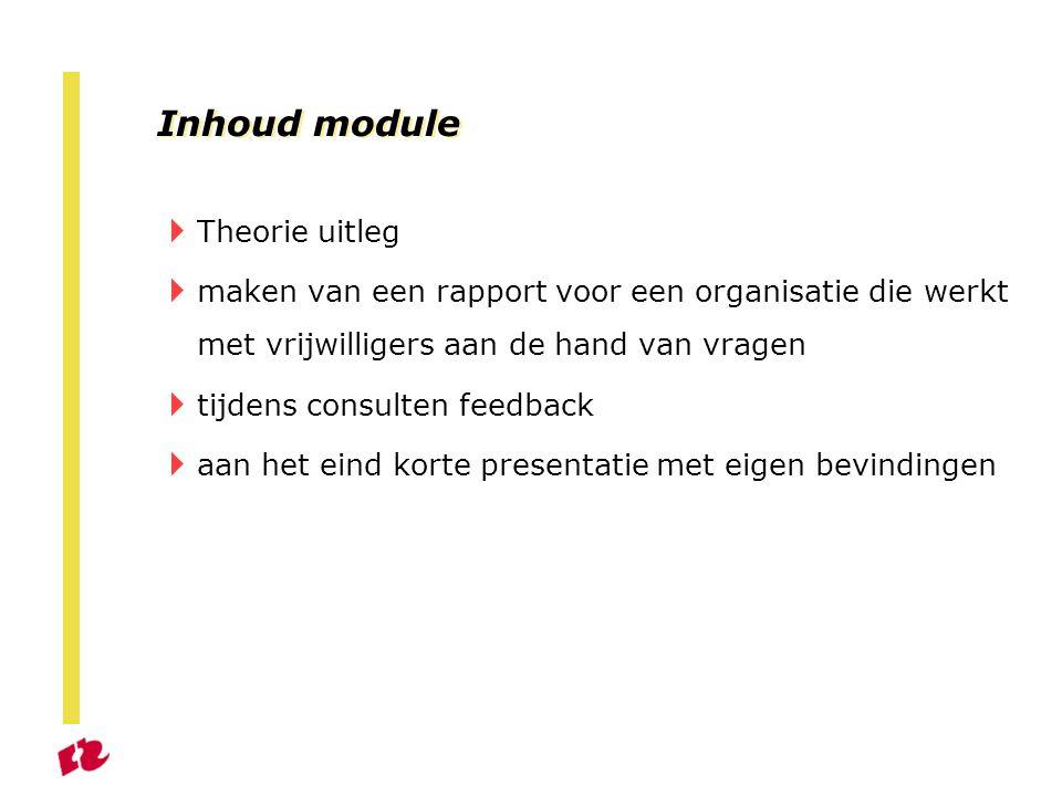 Inhoud module  Theorie uitleg  maken van een rapport voor een organisatie die werkt met vrijwilligers aan de hand van vragen  tijdens consulten feedback  aan het eind korte presentatie met eigen bevindingen