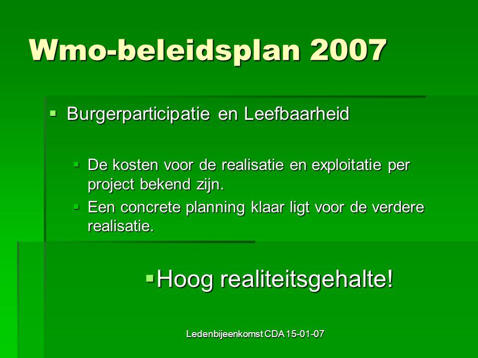 Ledenbijeenkomst CDA 15-01-07 Wmo-beleidsplan 2007  Burgerparticipatie en Leefbaarheid  De kosten voor de realisatie en exploitatie per project bekend zijn.
