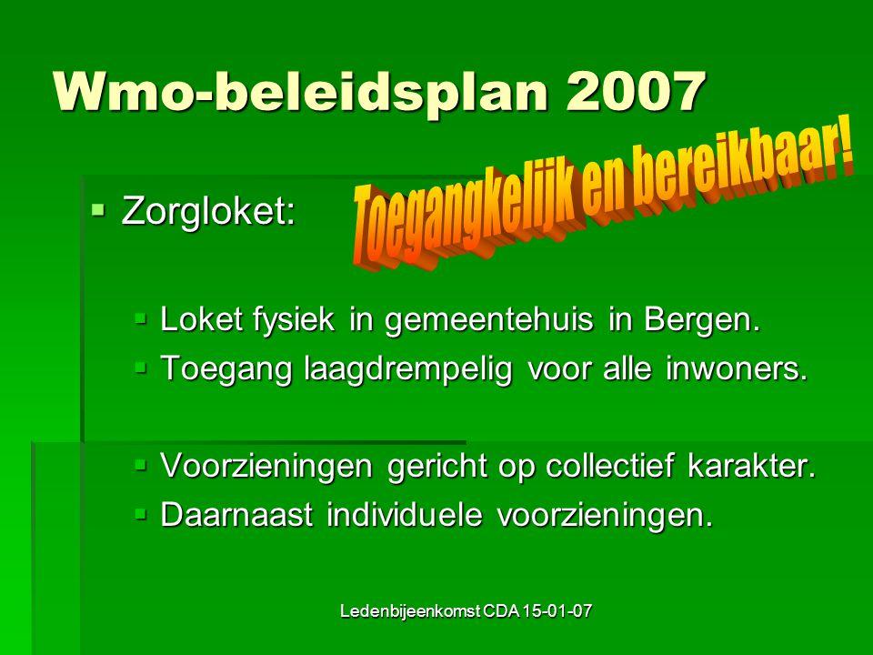 Ledenbijeenkomst CDA 15-01-07 Wmo-beleidsplan 2007  Zorgloket:  Loket fysiek in gemeentehuis in Bergen.
