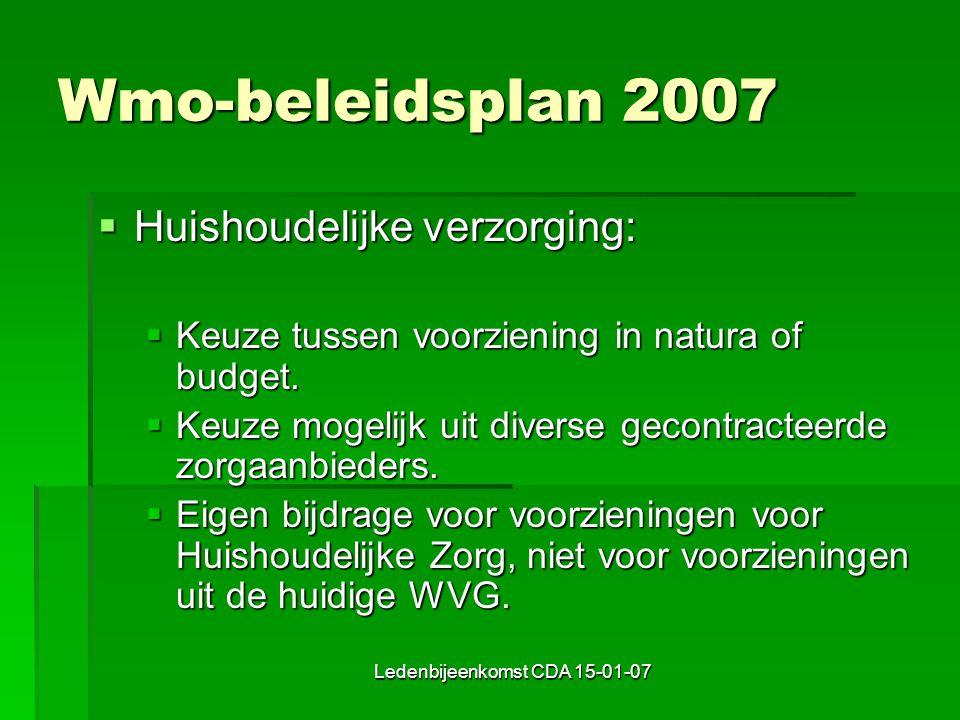 Ledenbijeenkomst CDA 15-01-07 Wmo-beleidsplan 2007  Huishoudelijke verzorging:  Keuze tussen voorziening in natura of budget.