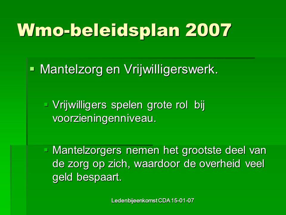 Ledenbijeenkomst CDA 15-01-07 Wmo-beleidsplan 2007  Mantelzorg en Vrijwilligerswerk.