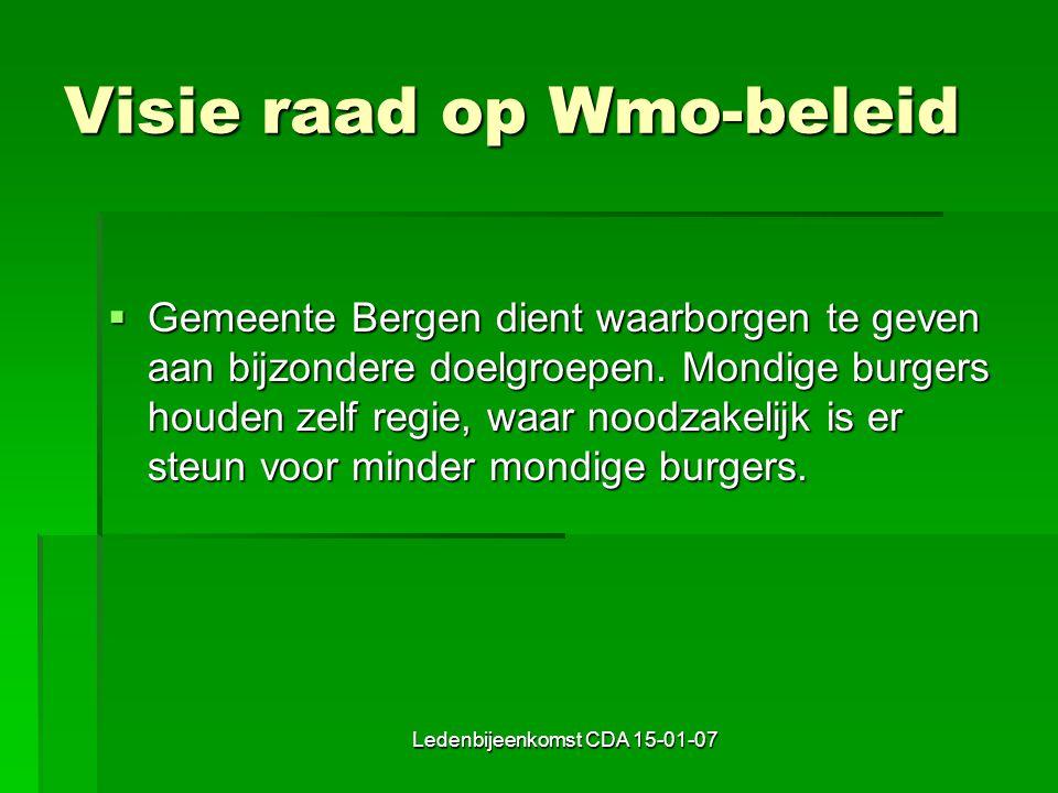 Ledenbijeenkomst CDA 15-01-07 Visie raad op Wmo-beleid  Gemeente Bergen dient waarborgen te geven aan bijzondere doelgroepen.