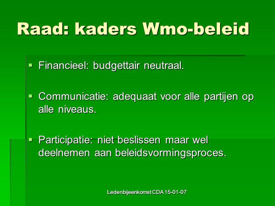Ledenbijeenkomst CDA 15-01-07 Raad: kaders Wmo-beleid  Financieel: budgettair neutraal.