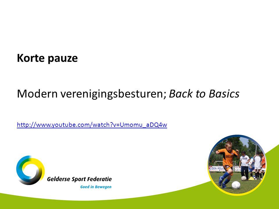 Korte pauze Modern verenigingsbesturen; Back to Basics http://www.youtube.com/watch?v=Umomu_aDQ4w