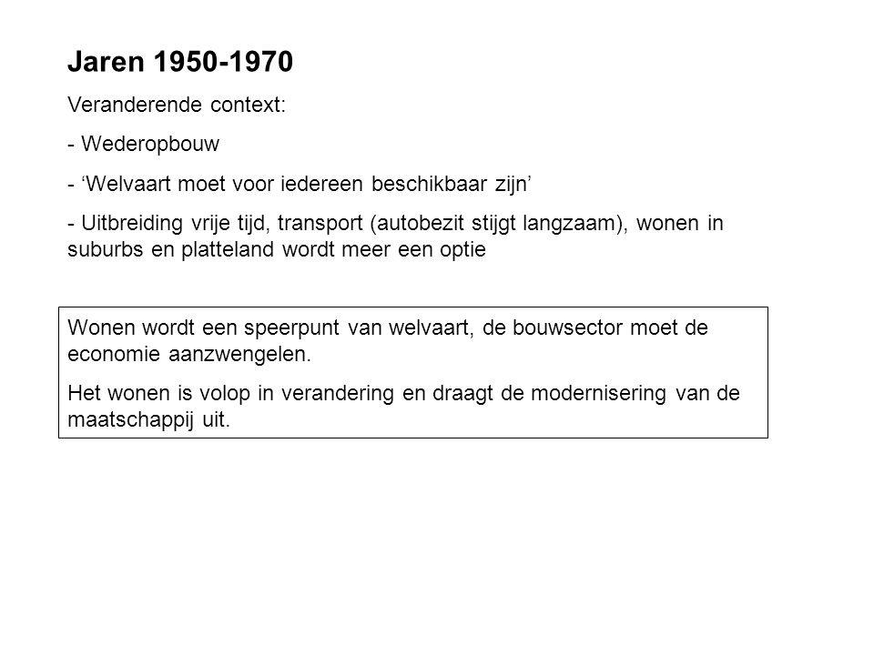 Jaren 1950-1970 Veranderende context: - Wederopbouw - 'Welvaart moet voor iedereen beschikbaar zijn' - Uitbreiding vrije tijd, transport (autobezit st