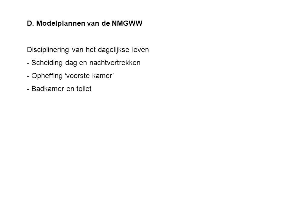 D. Modelplannen van de NMGWW Disciplinering van het dagelijkse leven - Scheiding dag en nachtvertrekken - Opheffing 'voorste kamer' - Badkamer en toil