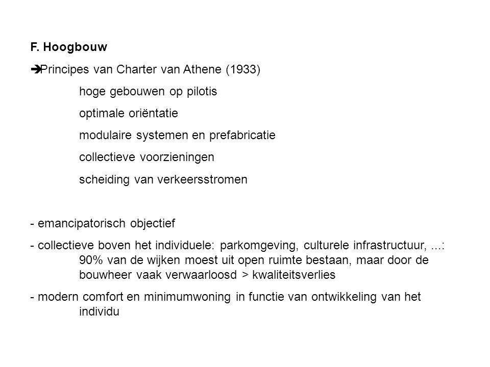 F. Hoogbouw  Principes van Charter van Athene (1933) hoge gebouwen op pilotis optimale oriëntatie modulaire systemen en prefabricatie collectieve voo