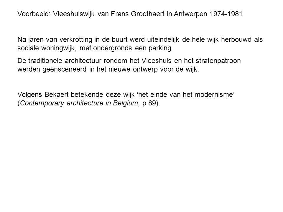 Voorbeeld: Vleeshuiswijk van Frans Groothaert in Antwerpen 1974-1981 Na jaren van verkrotting in de buurt werd uiteindelijk de hele wijk herbouwd als