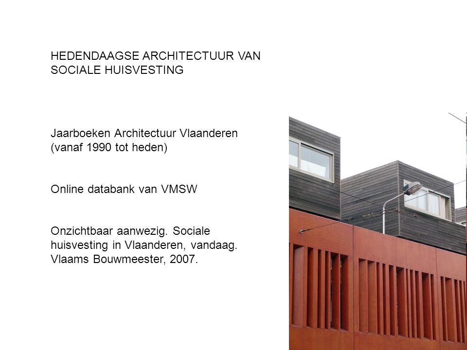 HEDENDAAGSE ARCHITECTUUR VAN SOCIALE HUISVESTING Jaarboeken Architectuur Vlaanderen (vanaf 1990 tot heden) Online databank van VMSW Onzichtbaar aanwez