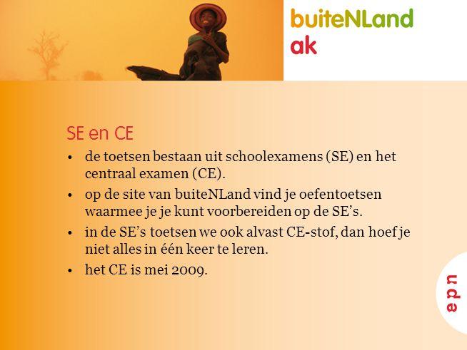 SE en CE de toetsen bestaan uit schoolexamens (SE) en het centraal examen (CE). op de site van buiteNLand vind je oefentoetsen waarmee je je kunt voor