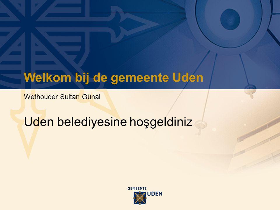 Welkom bij de gemeente Uden Wethouder Sultan Günal Uden belediyesine hoşgeldiniz
