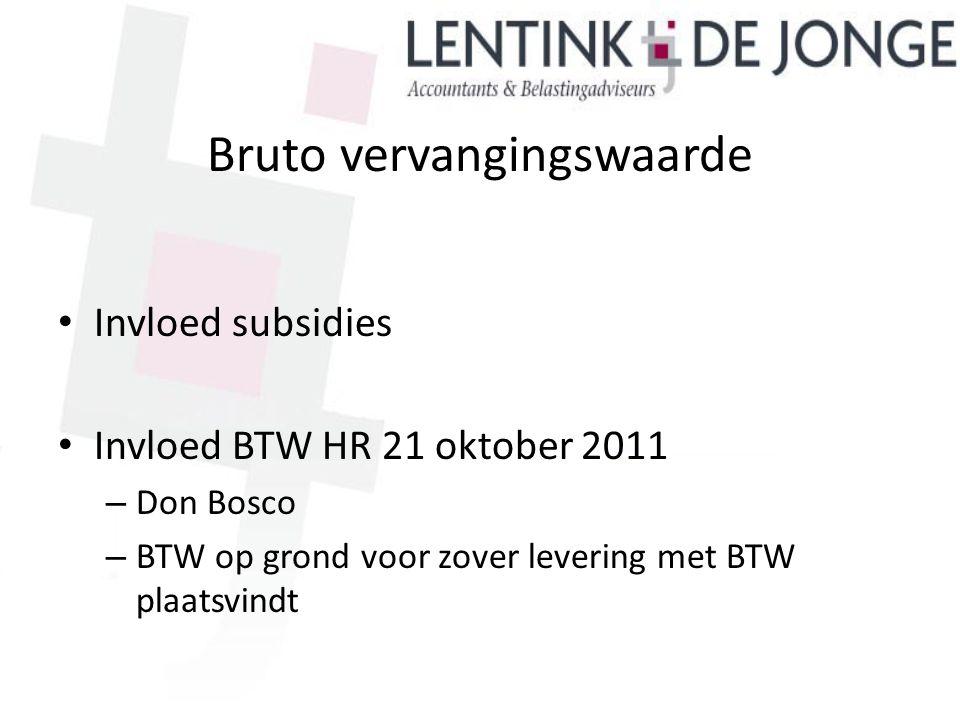 Bruto vervangingswaarde Invloed subsidies Invloed BTW HR 21 oktober 2011 – Don Bosco – BTW op grond voor zover levering met BTW plaatsvindt