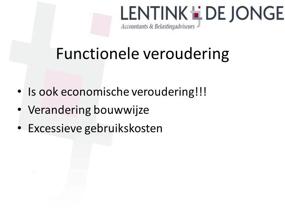 Functionele veroudering Is ook economische veroudering!!! Verandering bouwwijze Excessieve gebruikskosten