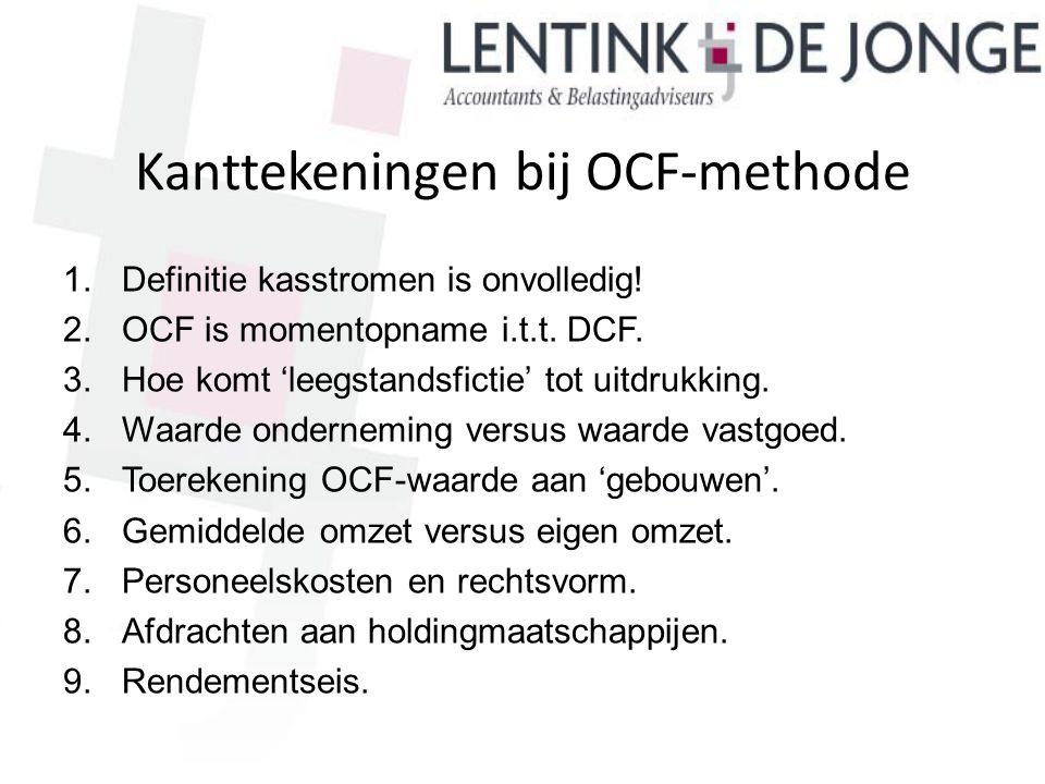 Kanttekeningen bij OCF-methode 1.Definitie kasstromen is onvolledig! 2.OCF is momentopname i.t.t. DCF. 3.Hoe komt 'leegstandsfictie' tot uitdrukking.