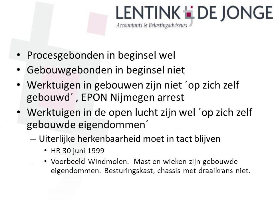 Procesgebonden in beginsel wel Gebouwgebonden in beginsel niet Werktuigen in gebouwen zijn niet ´op zich zelf gebouwd´, EPON Nijmegen arrest Werktuige
