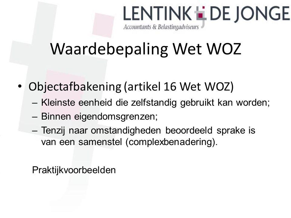 Waardebepaling Wet WOZ Objectafbakening (artikel 16 Wet WOZ) –Kleinste eenheid die zelfstandig gebruikt kan worden; –Binnen eigendomsgrenzen; –Tenzij