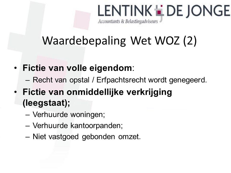 Waardebepaling Wet WOZ (2) Fictie van volle eigendom: –Recht van opstal / Erfpachtsrecht wordt genegeerd. Fictie van onmiddellijke verkrijging (leegst