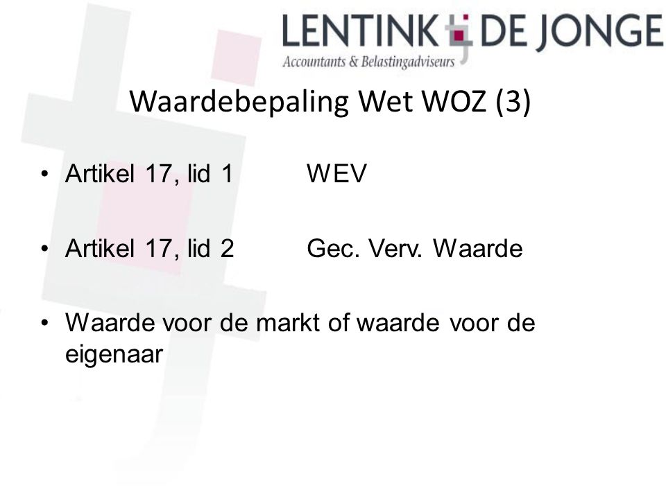Waardebepaling Wet WOZ (3) Artikel 17, lid 1WEV Artikel 17, lid 2Gec. Verv. Waarde Waarde voor de markt of waarde voor de eigenaar