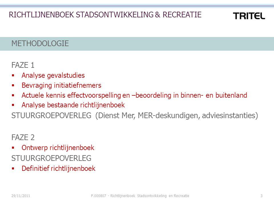 29/11/2011P.000807 - Richtlijnenboek Stadsontwikkeling en Recreatie3 RICHTLIJNENBOEK STADSONTWIKKELING & RECREATIE METHODOLOGIE FAZE 1  Analyse geval