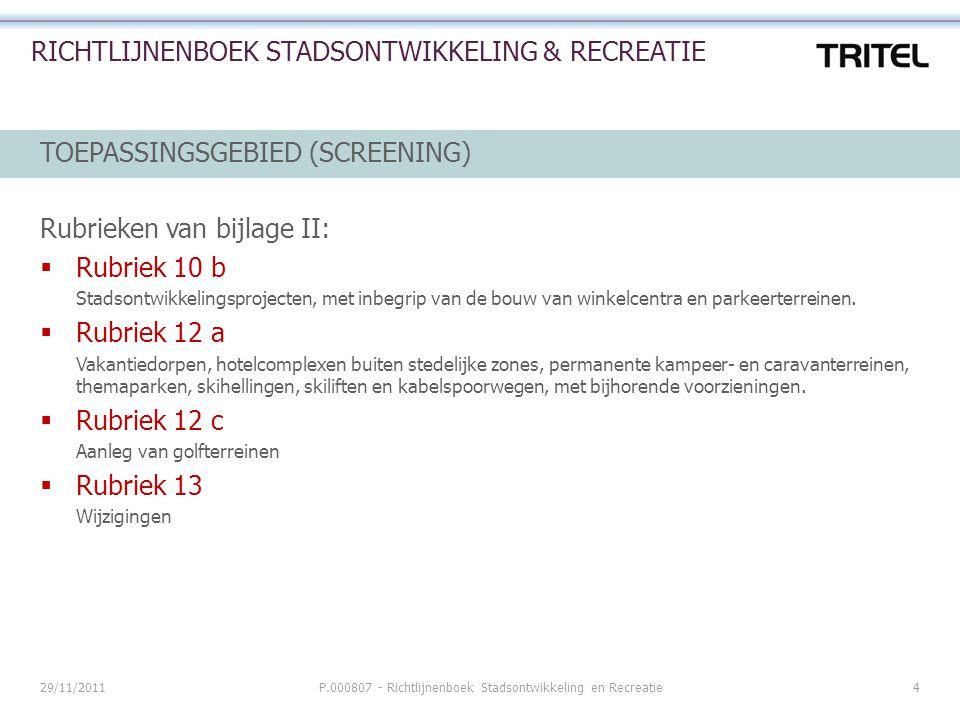 29/11/2011P.000807 - Richtlijnenboek Stadsontwikkeling en Recreatie4 RICHTLIJNENBOEK STADSONTWIKKELING & RECREATIE TOEPASSINGSGEBIED (SCREENING) Rubri