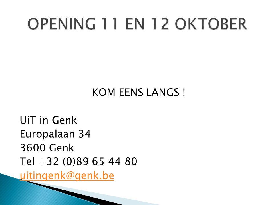 KOM EENS LANGS ! UiT in Genk Europalaan 34 3600 Genk Tel +32 (0)89 65 44 80 uitingenk@genk.be
