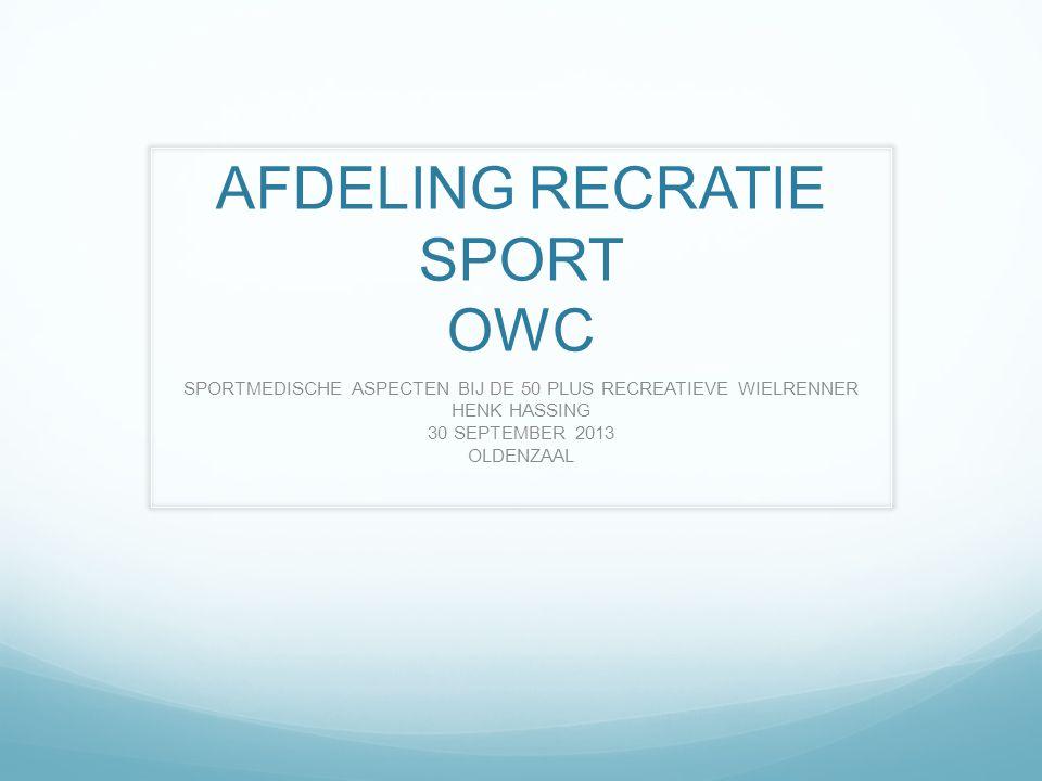 AFDELING RECRATIE SPORT OWC SPORTMEDISCHE ASPECTEN BIJ DE 50 PLUS RECREATIEVE WIELRENNER HENK HASSING 30 SEPTEMBER 2013 OLDENZAAL