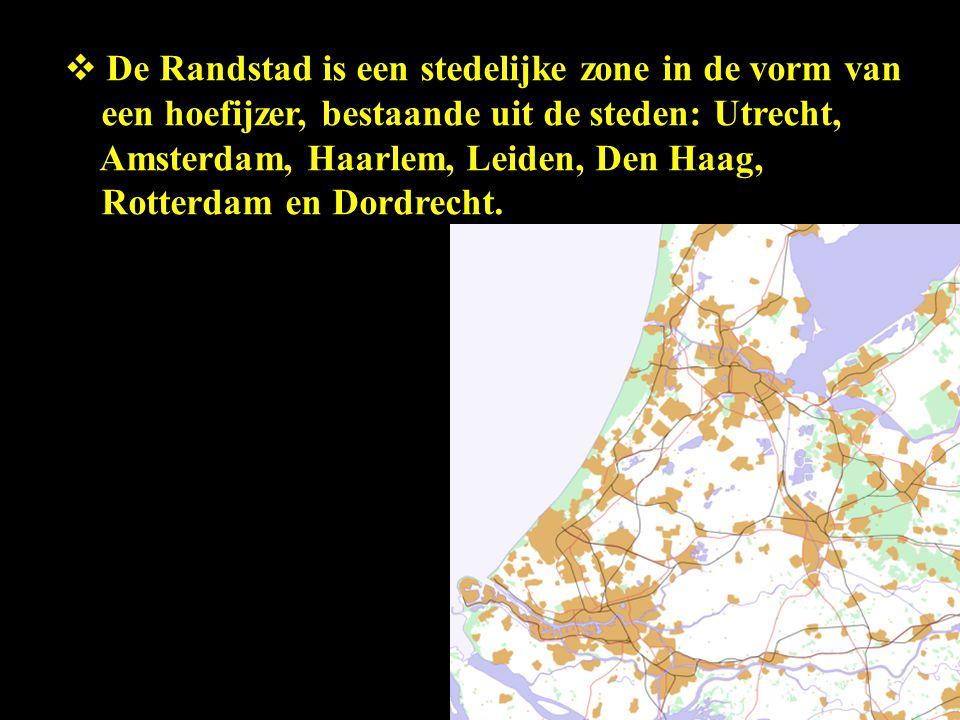  De Randstad is een stedelijke zone in de vorm van een hoefijzer, bestaande uit de steden: Utrecht, Amsterdam, Haarlem, Leiden, Den Haag, Rotterdam e