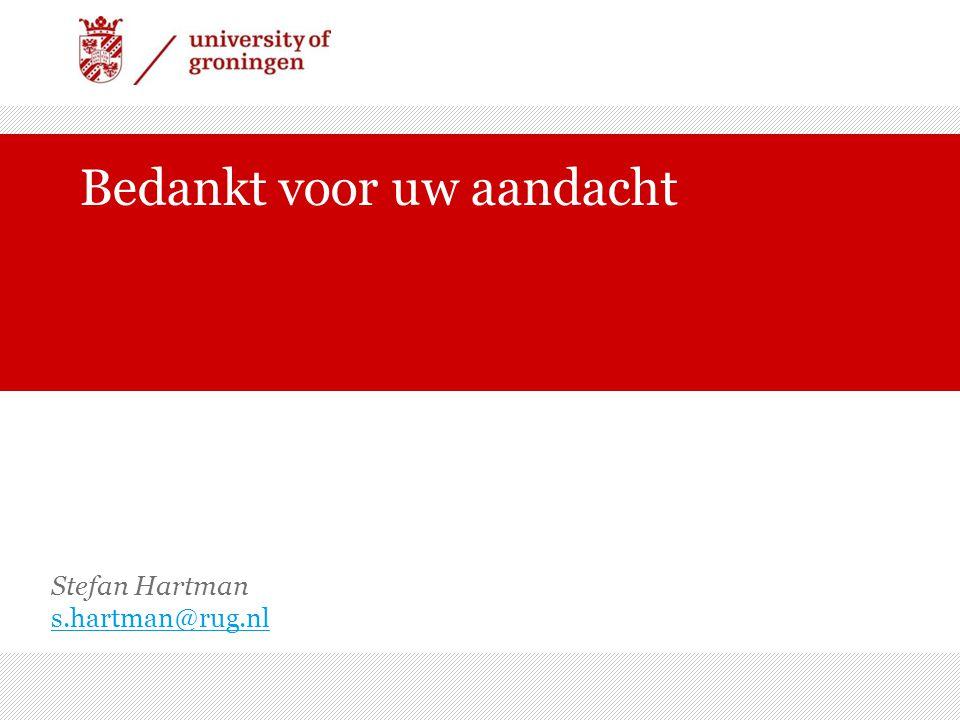 Bedankt voor uw aandacht Stefan Hartman s.hartman@rug.nl