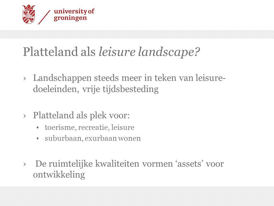 Platteland als leisure landscape? ›Landschappen steeds meer in teken van leisure- doeleinden, vrije tijdsbesteding ›Platteland als plek voor: toerisme